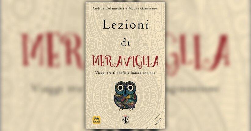Il magico potere della filosofia - Lezioni di Meraviglia - Maura Gancitano e Andrea Colamedici