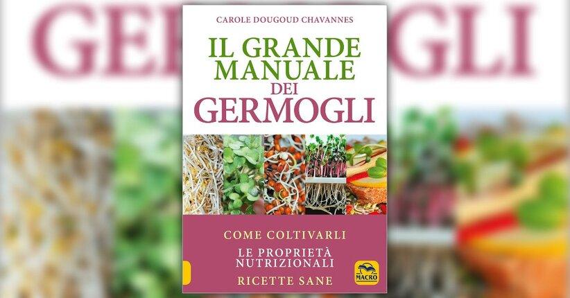 """Il potere degli alimenti vivi - Estratto da """"Il Grande Manuale dei Germogli"""""""