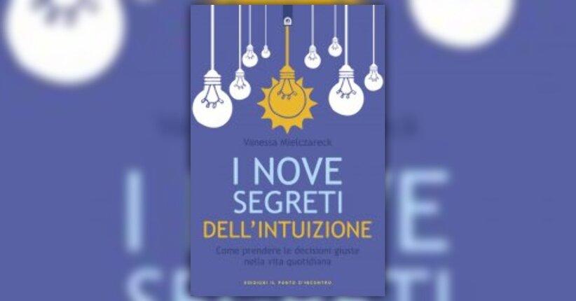 """Il potere dell'Intuizione - Estratto da """"I 9 Segreti dell'Intuizione"""" libro di Vanessa Mielczareck"""