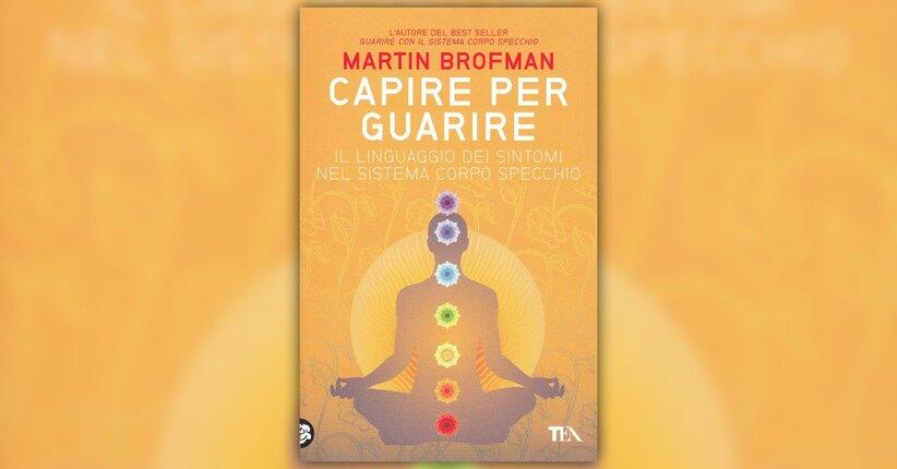 """Il punto di partenza - Estratto da """"Capire per Guarire"""" libro di Martin Brofman"""