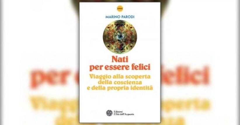"""Il punto di partenza - Estratto da """"Nati per essere felici"""" libro di Marino Parodi"""