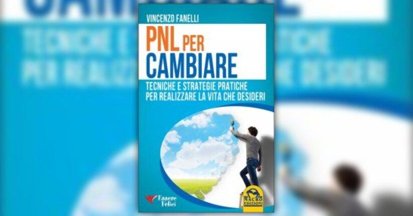 """Introduzione alla Programmazione Neurolinguistica - PNL - Estratto dal libro """"PNL per Cambiare"""""""