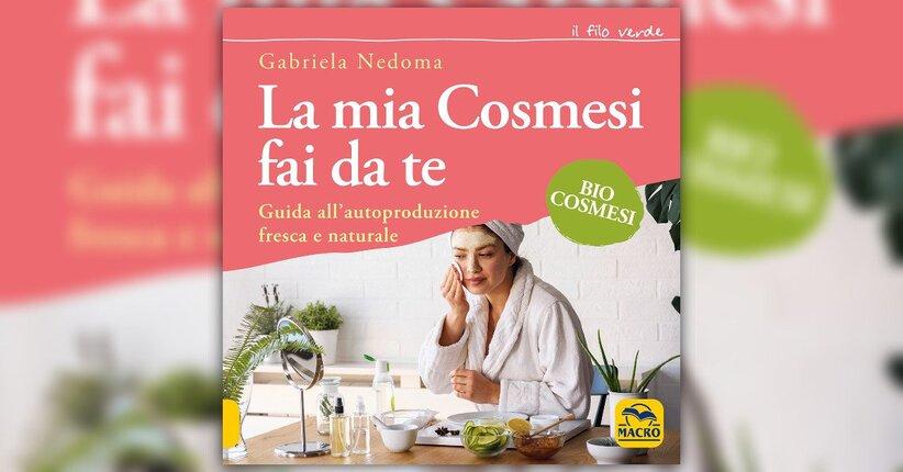 Introduzione - La Mia Cosmesi fai da te - Libro di Gabriella Nedoma