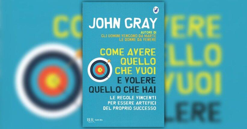 Introduzione - Come Avere Quello che Vuoi e Volere Quello che Hai - libro di John Gray