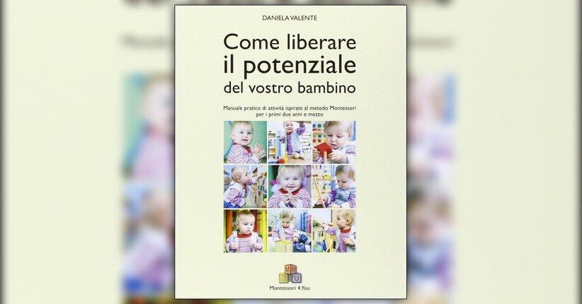 Introduzione - Come Liberare il Potenziale del vostro Bambino - Libro di Daniela Valente