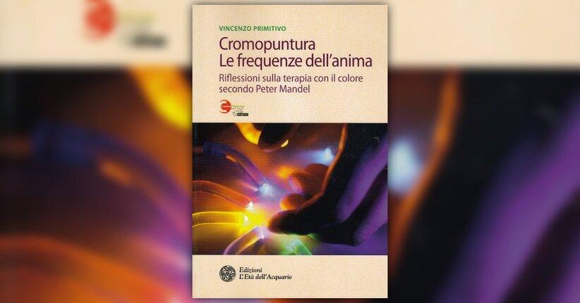 Introduzione - Cromopuntura. Le frequenze dell'anima - Libro di Vincenzo Primitivo