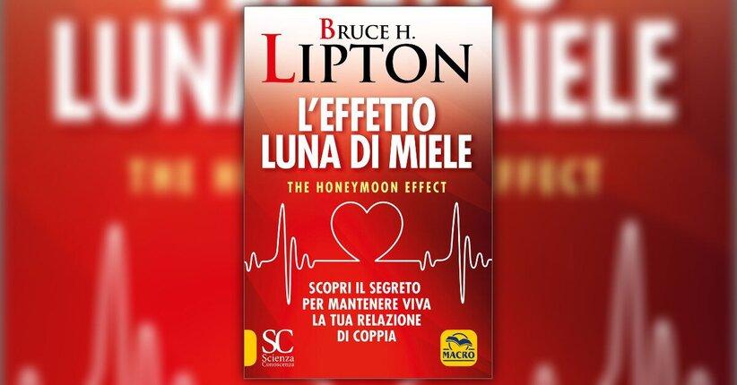 """Introduzione del libro """"L'Effetto Luna di Miele"""" di Bruce Lipton"""