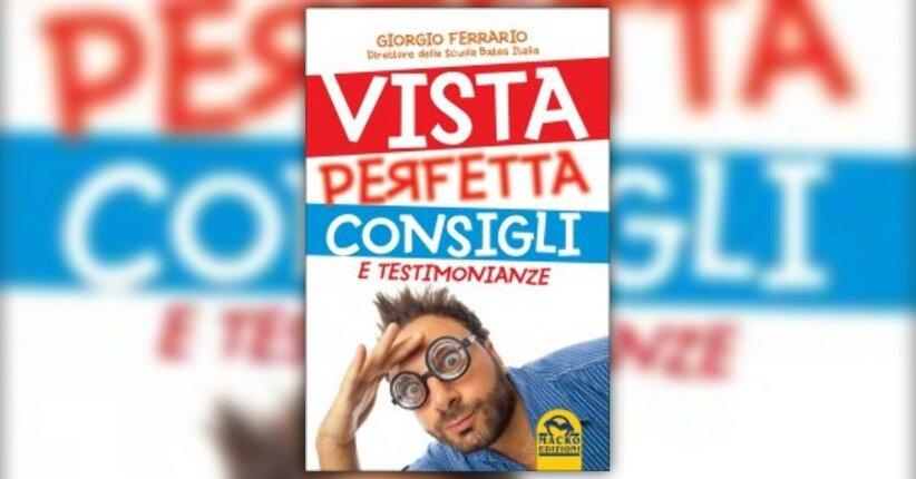 """Introduzione del libro """"Vista Perfetta, Consigli e Testimonianze"""" di Giorgio Ferrario"""