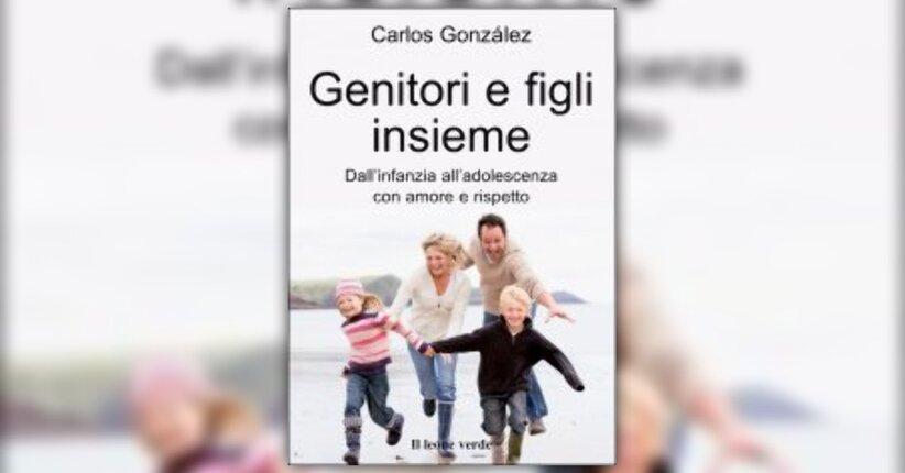 "Introduzione di ""Genitori e Figli, insieme"" libro di Carlos Gonzalez"