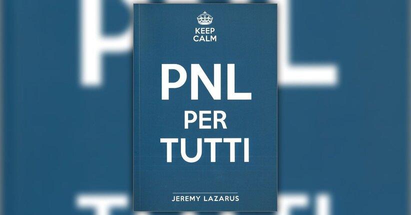 """Introduzione di """"PNL per Tutti"""" Libro di Jeremy Lazarus"""