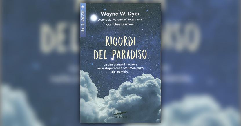 """Introduzione di """"Ricordi del Paradiso"""" libro di Wayne W. Dyer"""