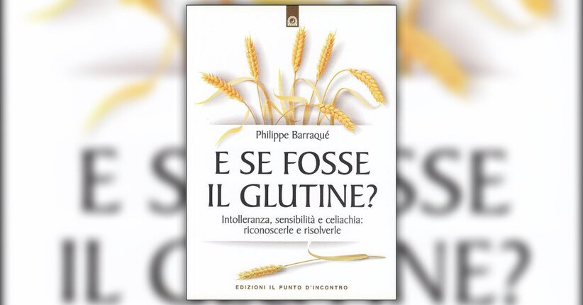 Introduzione - E Se Fosse il Glutine? - Libro di Philippe Barraqué