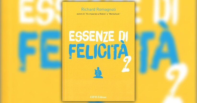 Introduzione - Essenze di Felicità vol. 2 - di Richard Romagnoli