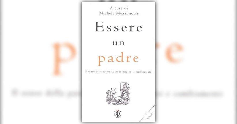 Introduzione - Essere un Padre - Libro a cura di Michele Mezzanotte