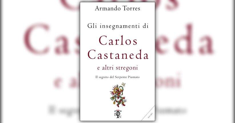 Introduzione - Gli Insegnamenti di Carlos Castaneda e altri stregoni - Libro di Armando Torres