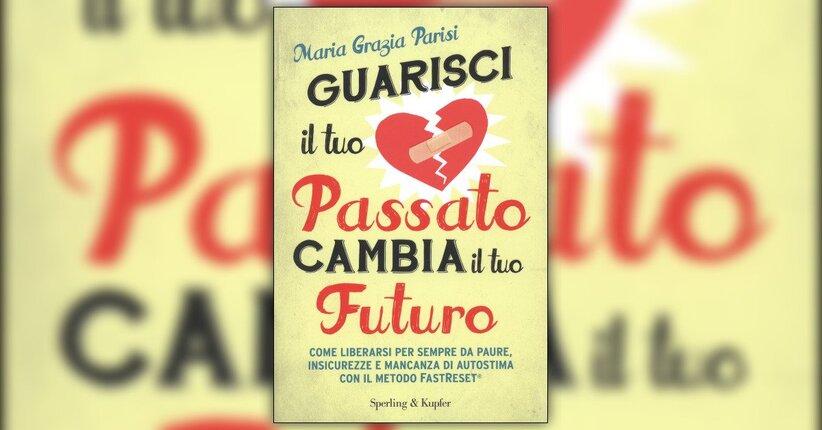 Introduzione - Guarisci il tuo Passato Cambia il tuo Futuro - Libro di Maria Grazia Parisi