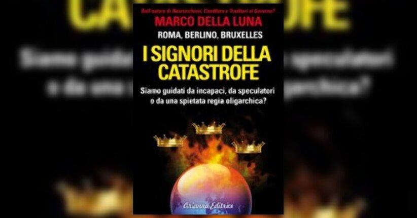 Introduzione - I Signori della Catastrofe - Libro di Marco Della Luna