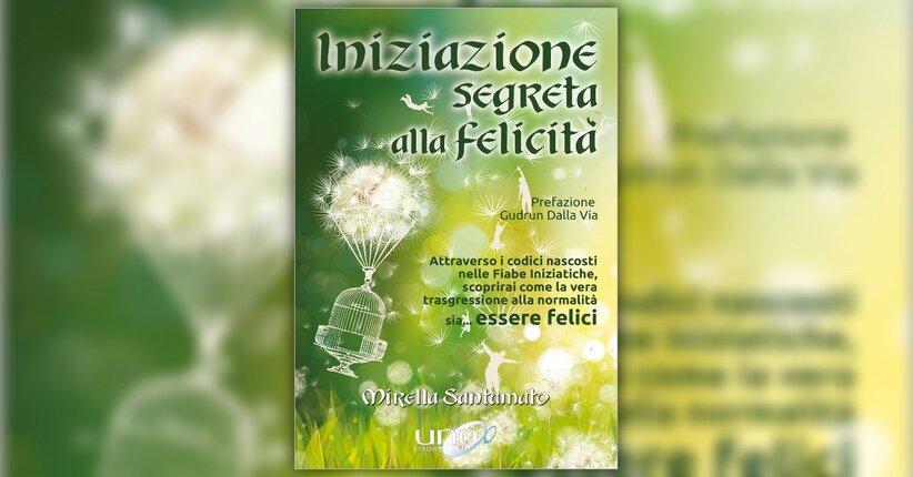 Introduzione - Iniziazione Segreta alla Felicità - Libro di Mirella Santamato