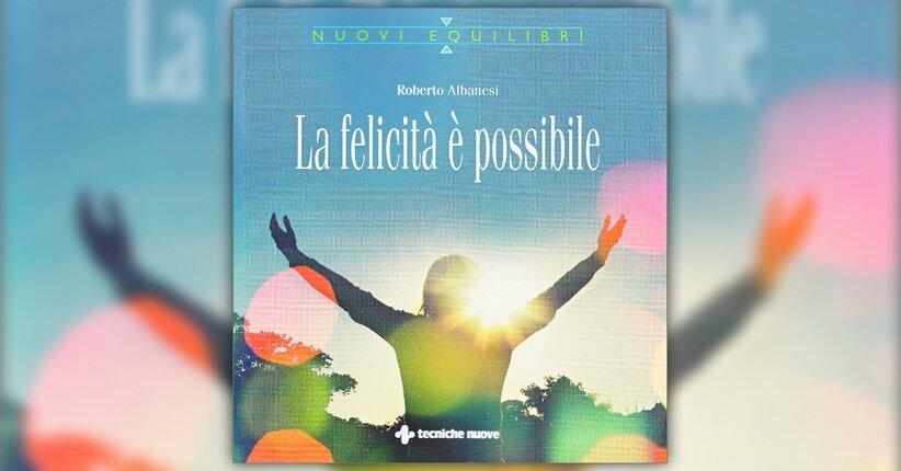 Introduzione - La Felicità è Possibile - Libro di Roberto Albanesi