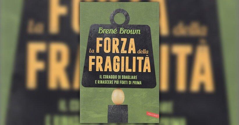 Introduzione - La Forza della Fragilità - Libro di Brenè Brown