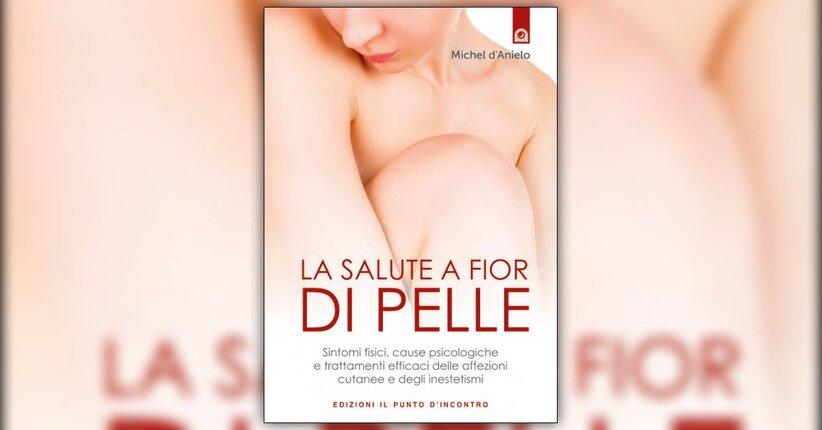 Introduzione - La Salute a Fior di Pelle - Libro di Michel d'Anielo