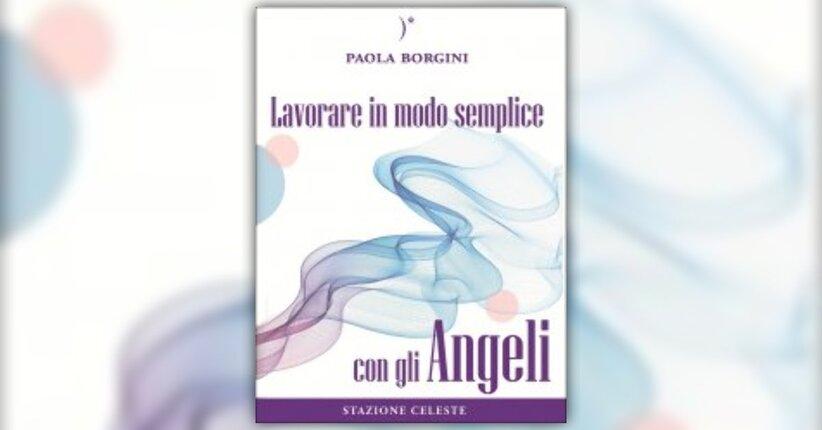 Introduzione - Lavorare in Modo Semplice con gli Angeli - Libro di Paola Borgini