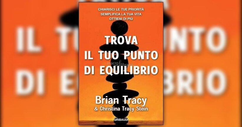 Introduzione - Trova il Tuo Punto di Equilibrio - Libro di Brian Tracy e Christina Tracy Stein