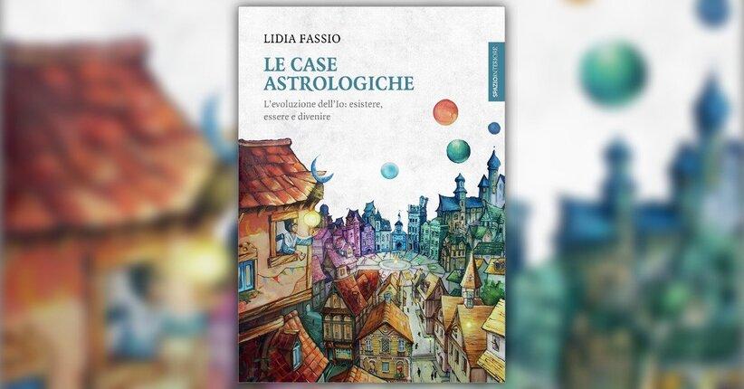 Introduzione - Le Case Astrologiche - Libro di Lidia Fassio