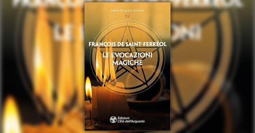 Introduzione - Le Evocazioni Magiche - Libro di Francois De Saint-Ferréol