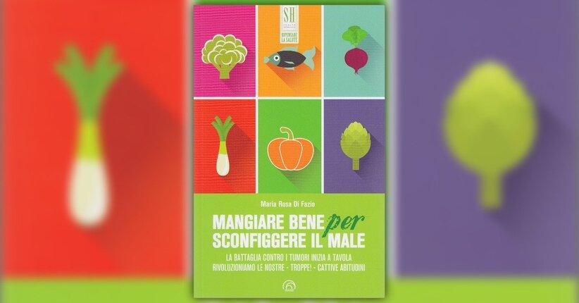 Introduzione - Mangiare Bene per Sconfiggere il Male - Libro di Maria Rosa Di Fazio