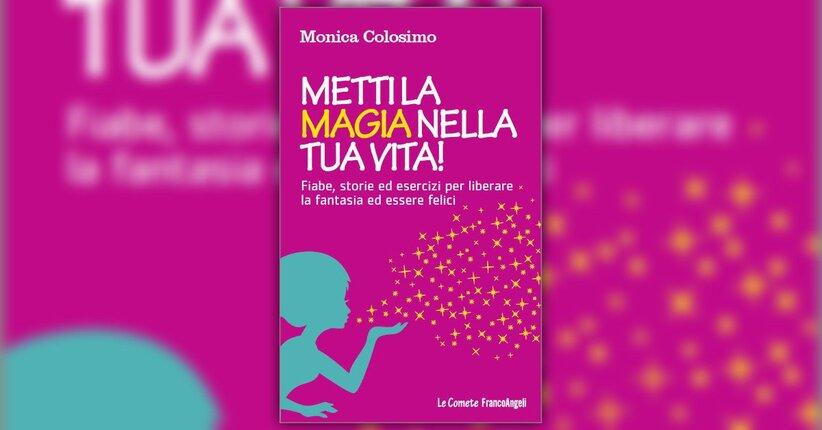 Introduzione - Metti la Magia nella tua Vita! - Libro di Monica Colosimo