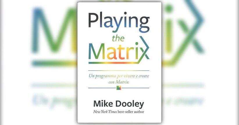 Introduzione - Playing the Matrix - Libro di Mike Dooley