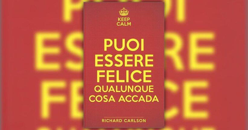 Introduzione - Puoi essere Felice Qualunque cosa Accada - Libro di Richard Carlson