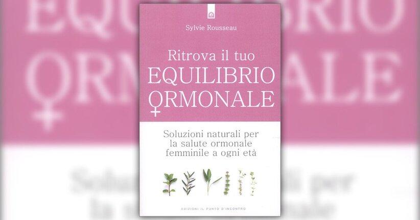 Introduzione - Ritrova il Tuo Equilibrio Ormonale - Libro di Sylvie Rousseau