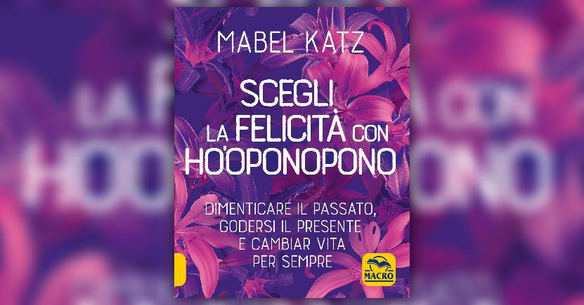Introduzione - Scegli la Felicità con Ho'oponopono - Libro di Mabel Katz