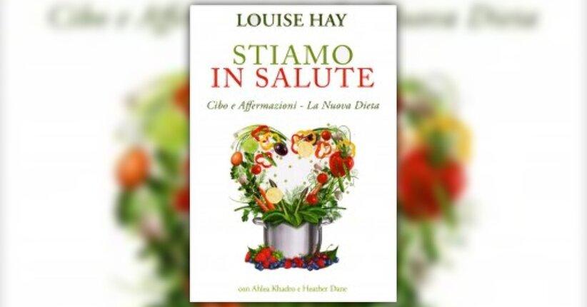 Introduzione - Stiamo in salute - Libro di Louise Hay