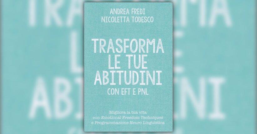 Introduzione - Trasforma le Tue Abitudini con EFT e PNL - Libro di Andrea Fredi e Nicoletta Todesco