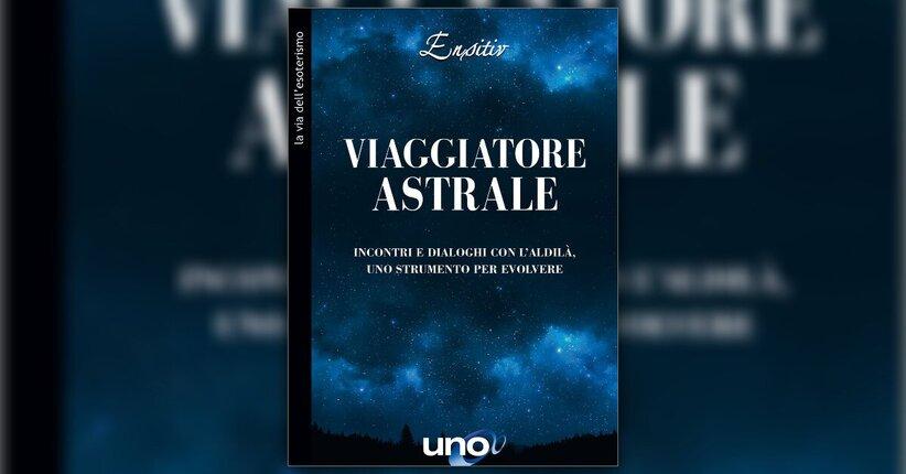 Introduzione - Viaggiatore Astrale - Libro di Ensitiv
