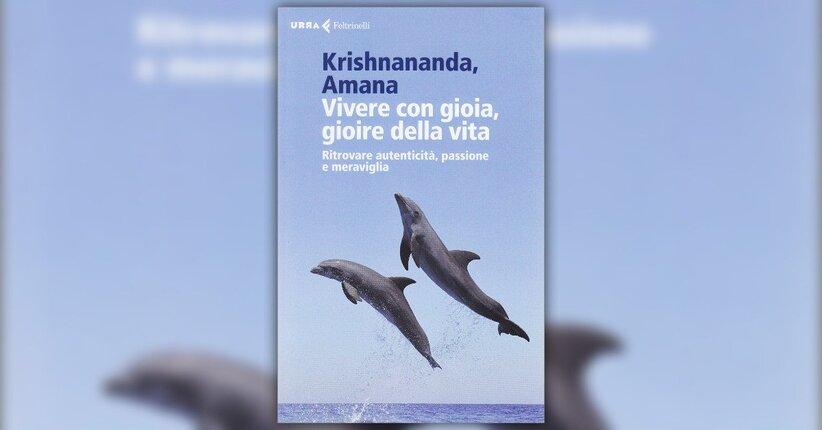 Introduzione - Vivere con Gioia, Gioire della Vita - Libro di Amana e Krishnananda