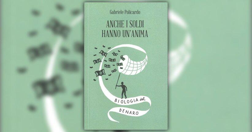"""L'essenza del denaro - Estratto dal libro """"Anche i Soldi hanno un'Anima"""" di Gabriele Policarpo"""