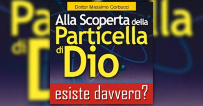 L'opinione di Massimo Corbucci sulla scoperta della Particella di Dio