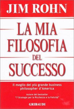 """La Business Philosophy - Estratti da """"La Mia Filosofia del Successo"""""""