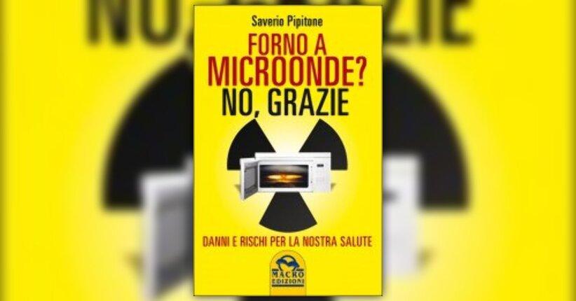 """La cucina dalle pericolose evasioni radioattive - Estratto da """"Forno a Microonde? No Grazie"""""""