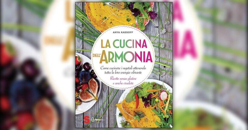 """La gioia di cucinare - Estratto da """"La Cucina dell'Armonia"""" libro di Anya Kassoff"""