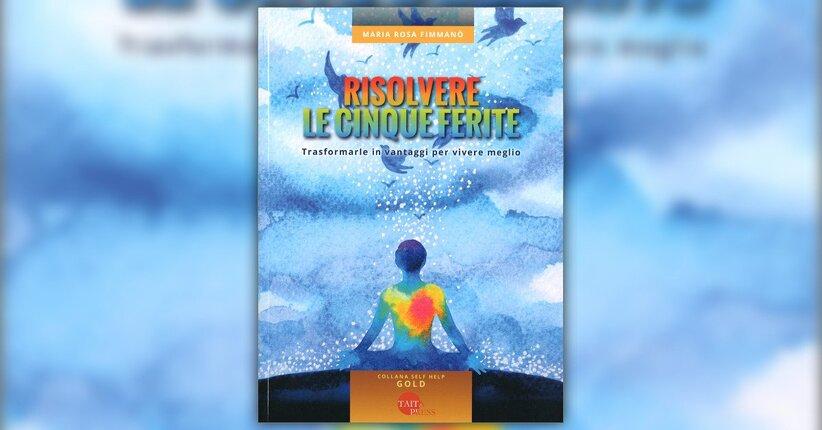 Risolvere le Cinque Ferite - Anteprima LIBRO - La gioia di ritrovare sé stessi