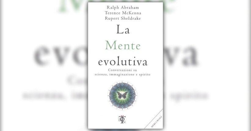 La Mente Evolutiva - Scritto da Rupert Sheldrake, Ralph Abraham, Terence Mc Kenna