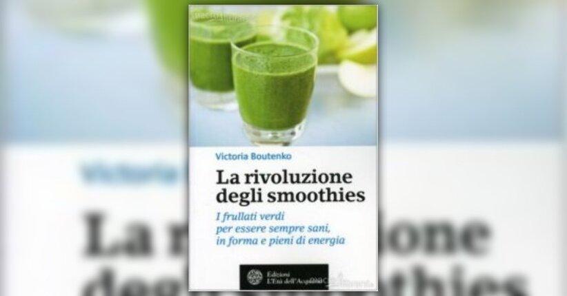 """La rivoluzione dei frullati verdi è cominciata - Prefazione di """"La Rivoluzione degli Smoothies"""""""