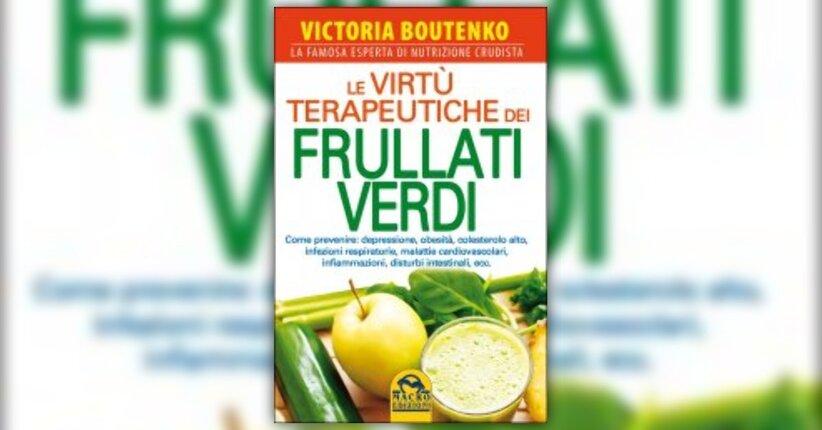 """La rivoluzione dei frullati verdi - Estratto da """"Le Virtù Terapeutiche dei Frullati Verdi"""""""