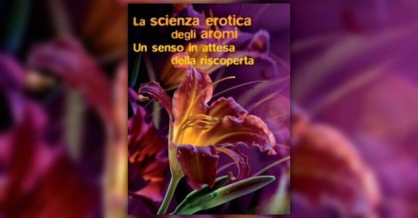 La scienza erotica degli aromi - Come creare un profumo sensuale