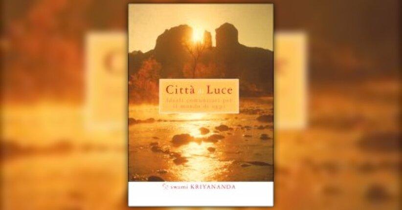 """Le città di domani - Estratto da """"Città di Luce"""" di Swami Kriyananda"""